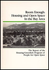 Room Enough: Housing and Open Space in the Bay Area (The Report of the Housing/Greenbelt Program of People for Open Space)