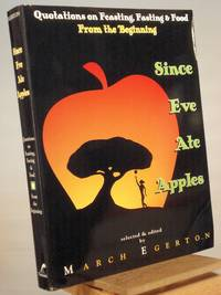 Since Eve Ate Apples: Quotations on Feasting, Fasting, and Food from Beginning