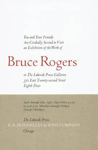 AN EXHIBITION OF THE WORK OF BRUCE ROGERS IN THE LAKESIDE PRESS GALLERIES.