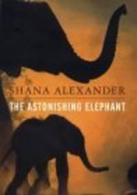 THE ASTONISHING ELEPHANT by Shana Alexander - 1st Edition - 2000 - from Extraordinary Books LLC and Biblio.com