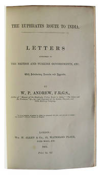 The Euphrates Route to India. Letters Addressed to the British and Turkish Governments, etc. With Introductory Remarks and Appendix.