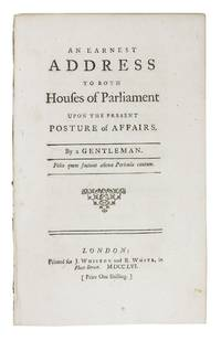 An EARNEST ADDRESS To BOTH HOUSES Of PARLIAMENT UPON The PRESENT POSTURE Of AFFAIRS.; By A Gentleman