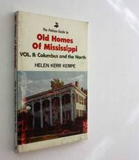 The Pelican Guide to Old Homes of Mississippi, Vol. II: Columbus and the North