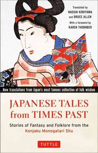 Japanese Tales from Times Past: Stories of Fantasy and Folklore from the Konjaku Monogatari Shu...