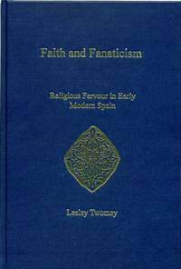FAITH AND FANATICISM: religious fervour in early modern Spain