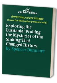 image of Exploring the Lusitania: Probing the Mysteries of the Sinking That Changed History