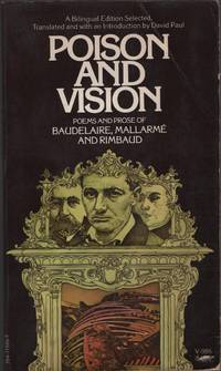Poison and Vision: Poems and Prose of Baudelaire, Mallarme and Rimbaud (Bilingual Edition)