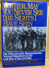 image of Mother, May You Never See the Sights I Have Seen:  The Fifty-Seventh  Massachusetts Veteran Volunteers in the Last Year of the Civil War