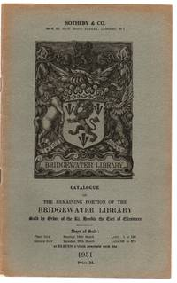 Catalogue of the Remaining Portion of the Bridgewater Library Sold by Order of the Rt. Honble. the Earl of Ellesmere, 1951 by Sotheby & Co - 1951 - from Attic Books (SKU: 118738)