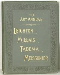 The Art Annual.  The Life and Work of Sir F. Leighton, Bart., P.R.A., Sir J.E. Millais, Bart., R.A., L. Alma Tadema, R.A. and J.L. Meissonier H.R.A.