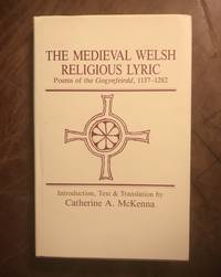 The Medieval Welsh Religious Lyric: Poems of the Gogynfeirdd, 1137-1282