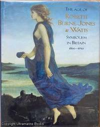 The Age of Rossetti, Burne-Jones & Watts: Symbolism in Britain, 1860-1910 by  Andrew and Robert Upstone (Editors) Wilton - Hardcover - 1997 - from Ultramarine Books (SKU: 005272)