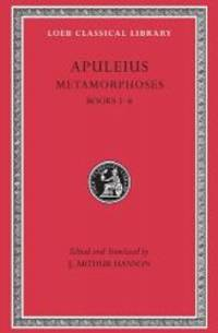 Metamorphoses (The Golden Ass), Volume I: Books 1-6 (Loeb Classical Library) by Apuleius - 1996-05-03