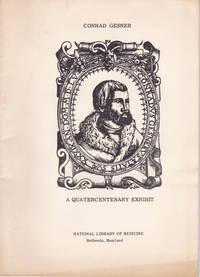 CONRAD GESNER, PHYSICIAN, SCHOLAR, SCIENTIST 1516-1565: A quatercentenary exhibit.