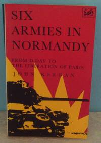 Six armies in Normandy: from D-Day to the Liberation of Paris, June 6th-August 25th 1944