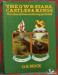 The GWR Stars, Castles & Kings: Omnibus Edition Containing Parts 1 & 2 by O. S. [Oswald Stevens] Nock - Hardcover - 1981 - from BookLovers of Bath (SKU: 171649)