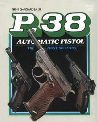 P 38 Automatic Pistol: The First Fifty Years