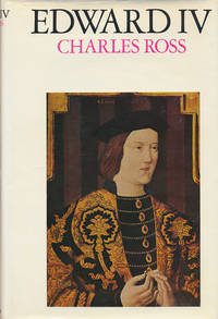 Edward IV by  Charles Derek Ross - First Edition - 1974 - from Good Books In The Woods and Biblio.com