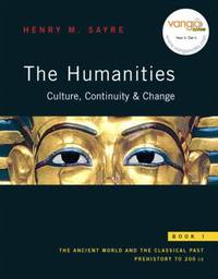 The Humanities Culture  Continuity  and Change Book 1 : The Ancient World and the Classical Past Prehistory to 200 CE