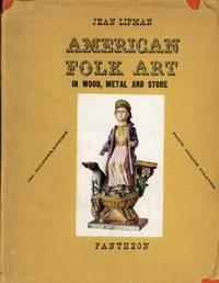 AMERICAN FOLK ART IN WOOD, METAL & STONE : 170 Illustrations & 4 Color Plates