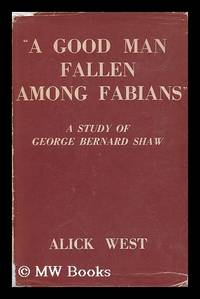 """""A Good Man Fallen Among Fabians"""" ; a Study of George Bernard Shaw"