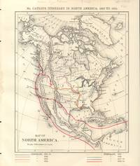 Mr. Catlin's Itinerary in North America, 1830 to 1855 with Mr. Catlin's  Itinerary in South America, 1852 to 1858