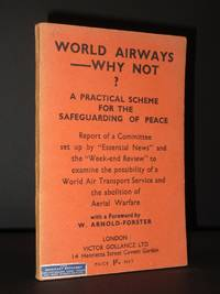 World Airways - Why Not?: A Practical Scheme for the Safeguarding of Peace. Report of a Committee set up by Essential News and the Week-end Review to examine the possibility of a World Air Transport Service and the abolition of Aerial Warfare