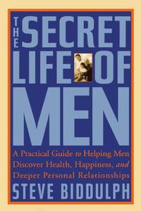 The Secret Life of Men: A Practical Guide to Helping Men Discover Health  Happiness  and Deeper Personal Relationships