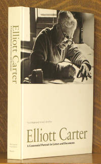 Elliott Carter: A Centennial Portrait in Letters and Documents