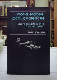 World Stages, Local Audiences: Essays on Performance, Place and Politics,
