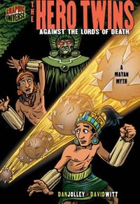 The Hero Twins : Against the Lords of Death [a Mayan Myth]