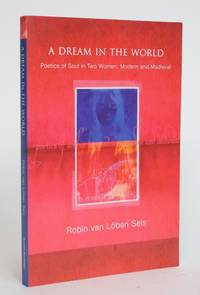 image of A Dream in the World: Poetics of Soul in Two Women, Modern and Medieval