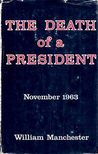 The Death of a President, November 20-November 25, 1963 by  William Manchester - Hardcover - Book Club Edition - 1968 - from Adelaide Booksellers and Biblio.com