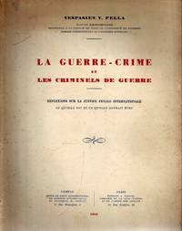 LA GUERRE-CRIME ET LES CRIMINELS DE GUERRE, RÉFLEXIONS SUR LA JUSTICE  PÉNALE INTERNATIONALE, CE QU'ELLE EST ET CE QU'ELLE DEVRAIT ÊTRE. by  Vespasien V Pella - Paperback - 1946 - from Dan Wyman Books (SKU: 36128)
