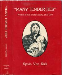 image of Many Tender Ties: Women in Fur-Trade society in Western Canada, 1670-1870    SIGNED COPY