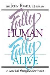 image of Fully Human Fully Alive: A New Life Through a New Vision