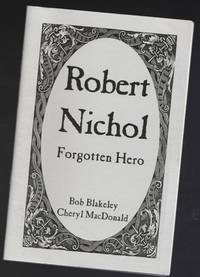Robert Nichol:  Forgotten Hero  -(SIGNED)- by Blakeley, Bob -(signed)-; MacDonald, Cheryl -(signed)- - 2009