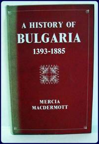 A HISTORY OF BULGARIA 1393-1885 by  Mercia MacDermott - First Edition - 1962 - from Parnassus Book Service and Biblio.com