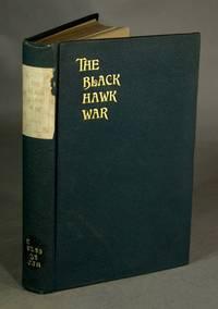 The Black Hawk War including a review of Black Hawk's life