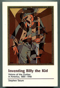 Inventing Billy the Kid: Visions of the Outlaw in America, 1881-1981