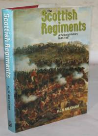 The Scottish Regiments. A Pictorial History 1633-1987