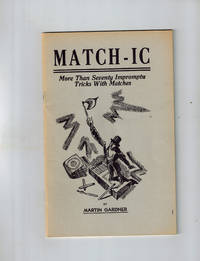 MATCH-IC ; More Than Seventy Impromptu Tricks with Matches