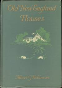 image of Old New England Houses: with Many Illustrations from the Author's  Unique Collection of Photographs