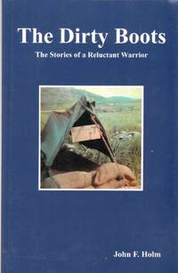 THE DIRTY BOOTS The Stories of a Reluctant Warrior by  John F Holm - Paperback - Signed - 2012 - from The Avocado Pit (SKU: 57415)