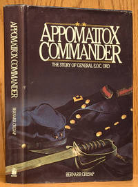 Appomattox Commander: The Story of General E.O.C. Ord