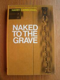 Naked to the Grave by  Harry aka Hartley Howard Carmichael - First US edition first printing - 1973 - from Scene of the Crime Books, IOBA (SKU: biblio15401)