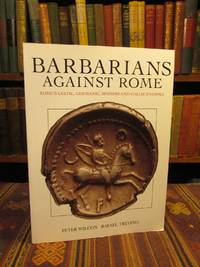 Barbarians Against Rome; Rome's Celtic, Germanic, Spanish and Gallic Enemies