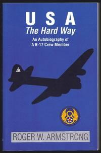 USA the Hard Way: An Autobiography of a B-17 Crew Member