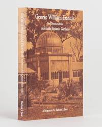 George William Francis. First Director of the Adelaide Botanic Garden
