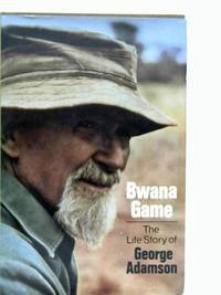 Bwana Game: The Life Story of George Adamson